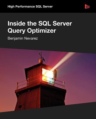 Inside the SQL Server Query Optimizer - Nevarez, Benjamin