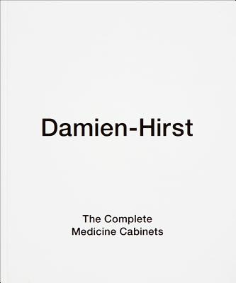 The Complete Medicine Cabinets - Hirst, Damien