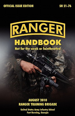 Ranger Handbook: The Official U.S. Army Ranger Handbook Sh21-76, Revised August 2010 - U S Army Infantry School, and U S Department of the Army
