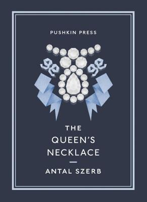 The Queen's Necklace - Szerb, Antal, and Rix, Len (Translated by), and Ryan, Eoin (Designer)