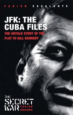 JFK: The Cuba Files: The Untold Story of the Plot to Kill Kennedy - Escalante, Fabian Font