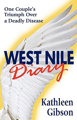 West Nile Diary: One Couple's Triumph Over a Deadly Disease - Gibson, Kathleen