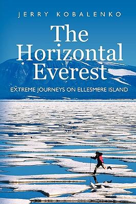 The Horizontal Everest: Extreme Journeys on Ellesmere Island - Kobalenko, Jerry