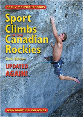 Sport Climbs in the Canadian Rockies: Updated ... AGAIN! - Martin, John, and Jones, Jon