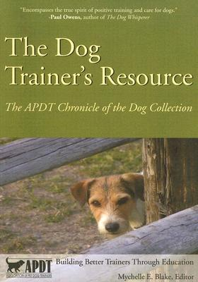 The Dog Trainer's Resource: The APDT Chronicle of the Dog Collection - Blake, Mychelle E (Editor)