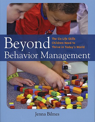 Beyond Behavior Management: The Six Life Skills Children Need to Thrive in Today's World - Bilmes, Jenna