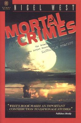 Mortal Crimes: The Greatest Theft in History: Soviet Penetration of the Manhattan Project - West, Nigel, Mr.
