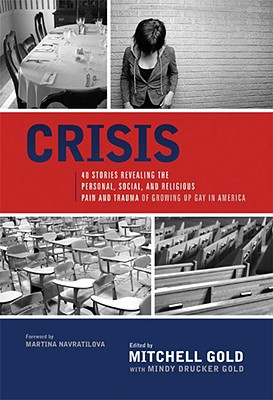 Crisis: 40 Stories Revealing the Personal, Social, and Religious Pain and Trauma of Growing Up Gay in America - Gold, Mitchell (Editor), and Drucker, Mindy