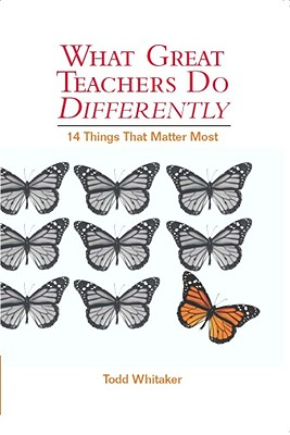 What Great Teachers Do Differently: Fourteen Things That Matter Most - Whitaker, Todd