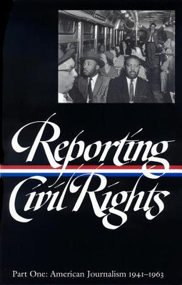 Reporting Civil Rights, Part One: American Journalism 1941-1963 - Carson, Clayborne, Ph.D. (Compiled by), and Garrow, David J, Professor (Compiled by), and Kovach, Bill (Compiled by)
