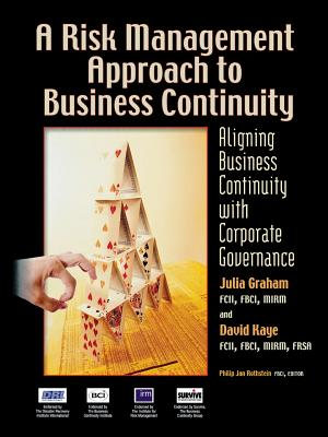 A Risk Management Approach to Business Continuity: Aligning Business Continuity with Corporate Governance - Kaye, David, and Graham, Julia
