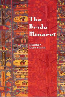 The Bride Minaret - Derr-Smith, Heather