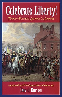 Celebrate Liberty!: Famous Patriotic Speeches & Sermons - Barton, David
