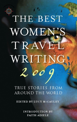 The Best Women's Travel Writing: True Stories from Around the World - McCauley, Lucy (Editor)