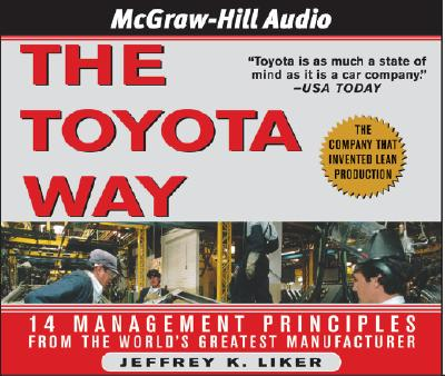 The Toyota Way: 14 Management Principles from the World's Greatest Manufacturer - Liker, Jeffrey K, and Gardner, Grover, Professor (Read by)