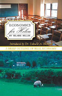Economics for Helen - Belloc, Hilaire, and Piedra, Alberto, Dr. (Foreword by), and McPhail, Edward (Introduction by)