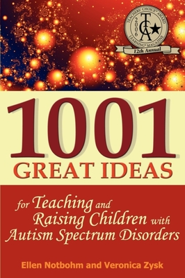 1001 Great Ideas for Teaching and Raising Children with Autism Spectrum Disorders - Zysk, Veronica, and Notbohm, Ellen