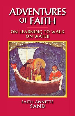 Adventures of Faith: On Learning to Walk on Water - Sand, Faith Annette