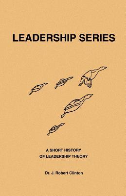 A Short History of Leadership Theory - Clinton, J Robert, Dr.