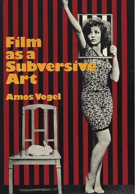 Film as a Subversive Art - Vogel, Amos, and MacDonald, Scott (Foreword by)