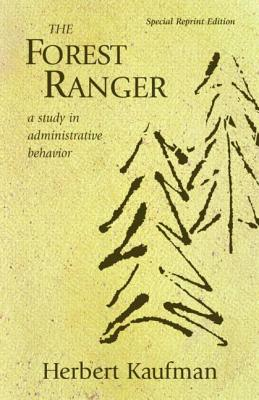 The Forest Ranger: A Study in Administrative Behavior - Kaufman, Herbert, Professor, and Herbert Kaufman