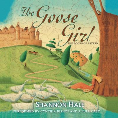 The Goose Girl - Hale, Shannon, and Full Cast Family, and Bishop, Cynthia, R.N. (Read by)