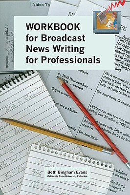 Workbook for Broadcast News Writing for Professionals - Bingham Evans, Beth