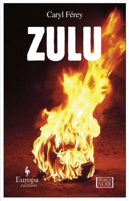 Zulu - Ferey, Caryl, and Curtis, Howard (Translated by)