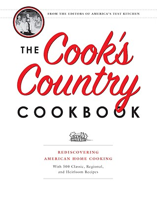 The Cook's Country Cookbook: Rediscovering American Home Cooking with 500 Classic, Regional, and Heirloom Recipes - America's Test Kitchen (Editor), and Keller + Keller (Photographer), and van Ackere, Daniel J (Photographer)