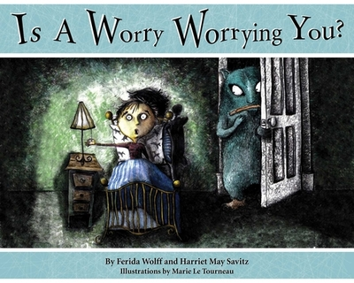 Is a Worry Worrying You? - Wolff, Ferida, and Savitz, Harriet May