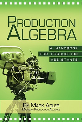 Production Algebra: A Handbook for Production Assistants - Adler, Mark