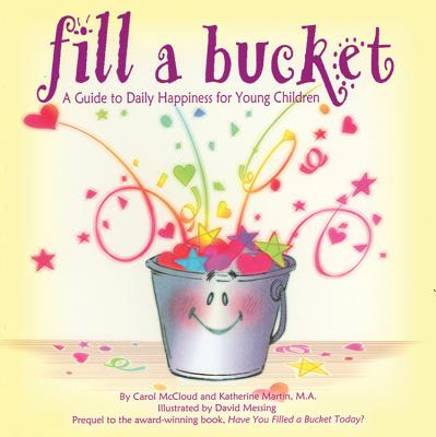 Fill a Bucket: A Guide to Daily Happiness for Young Children - McCloud, Carol, and Martin, Katherine