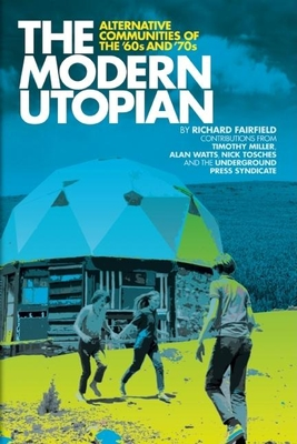 The Modern Utopian: Alternative Communities of the '60s and '70s - Fairfield, Richard, and Miller, Timothy (Contributions by), and Tosches, Nick (Contributions by)