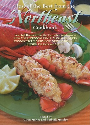 Best of the Best from the Northeast Cookbook: Selected Recipes from the Favorite Cookbooks of New York, Pennsylvania, Massachusetts, Connecticut, Vermont, New Hampshire, Rhode Island and Maine - McKee, Gwen (Editor), and Moseley, Barbara (Editor)