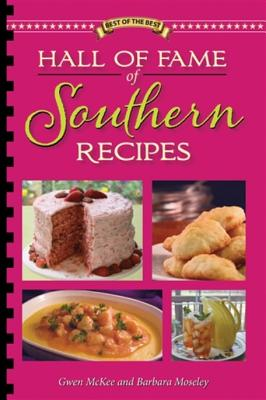 Hall of Fame of Southern Recipes: All-Time Favorite Recipes from Southern America - McKee, Gwen, and Moseley, Barbara