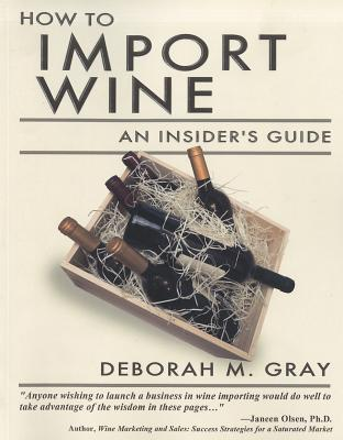 How to Import Wine: An Insider's Guide - Gray, Deborah M