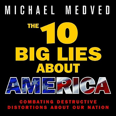 The 10 Big Lies about America: Combating Destructive Distortions about Our Nation - Medved, Michael (Read by)