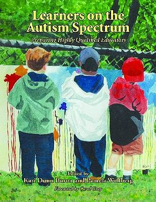 Learners on the Autism Spectrum: Preparing Highly Qualified Educators - Attwood, Tony, and Minshew, Nancy J., and Williams, Diane L.