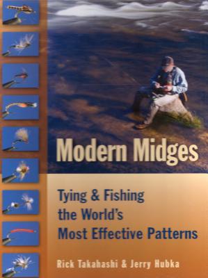 Modern Midges: Tying and Fishing the World's Most Effective Patterns - Takahashi, Rick, and Hubka, Jerry, and Yamauchi, Brian (Photographer)