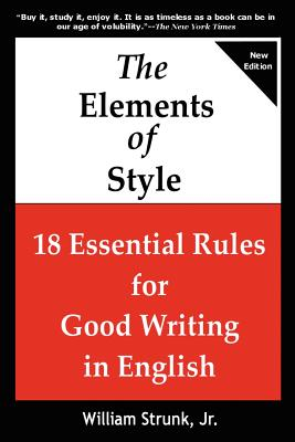 The Elements of Style: 18 Essential Rules for Good Writing in English - Strunk, William, Jr.