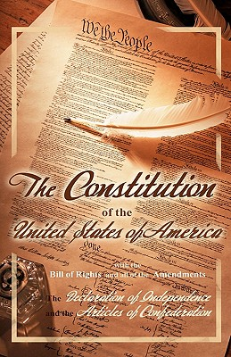 The Constitution of the United States of America, with the Bill of Rights and All of the Amendments; The Declaration of Independence; And the Articles - Jefferson, Thomas, and Second Continental Congress, and Constitutional Convention