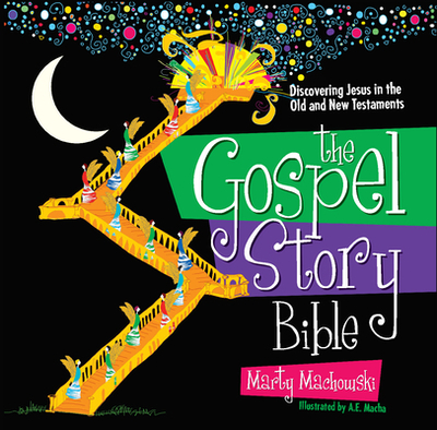 The Gospel Story Bible: Discovering Jesus in the Old and New Testaments - Machowski, Marty, and Machowski, Martin