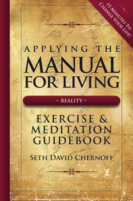 Applying the Manual for Living: Exercise & Meditation Guidebook: 15 Minutes to Changes Your Life! - Chernoff, Seth