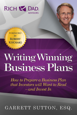 Writing Winning Business Plans: How to Prepare a Business Plan That Investors Will Want to Read and Invest in - Sutton, Garrett, ESQ.