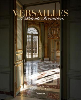 Versailles: A Private Invitation - Picon, Guillaume, and Hammond, Francis (Photographer), and Bajou, Valerie (Text by)