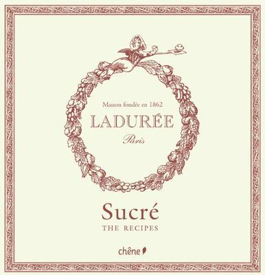 Laduree: Sucre The Recipes - Andrieu, Philippe