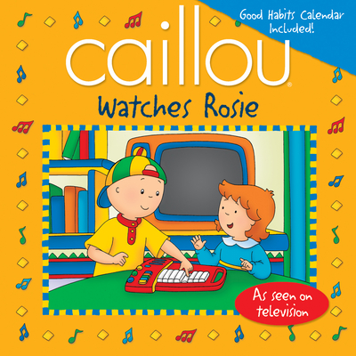 Caillou Watches Rosie - Sevigny, Eric (Adapted by)