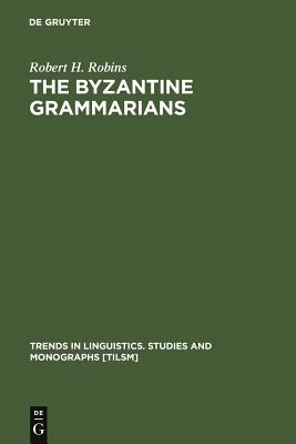 The Byzantine Grammarians - Robins, Robert H