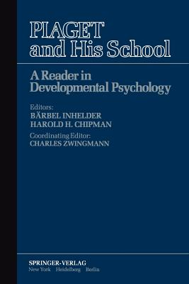 Piaget and His School: A Reader in Developmental Psychology - Inhelder, B (Editor), and Chipman, H H (Editor)