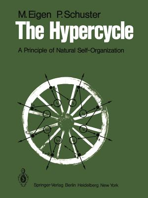 The Hypercycle: A Principle of Natural Self-Organization - Eigen, M, and Schuster, P, and Schuster, Peter